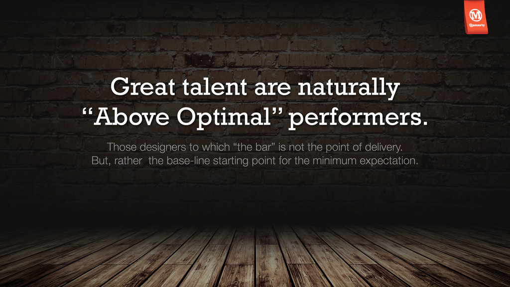 """Great talent are naturally """"Above Optimal"""" perf..."""