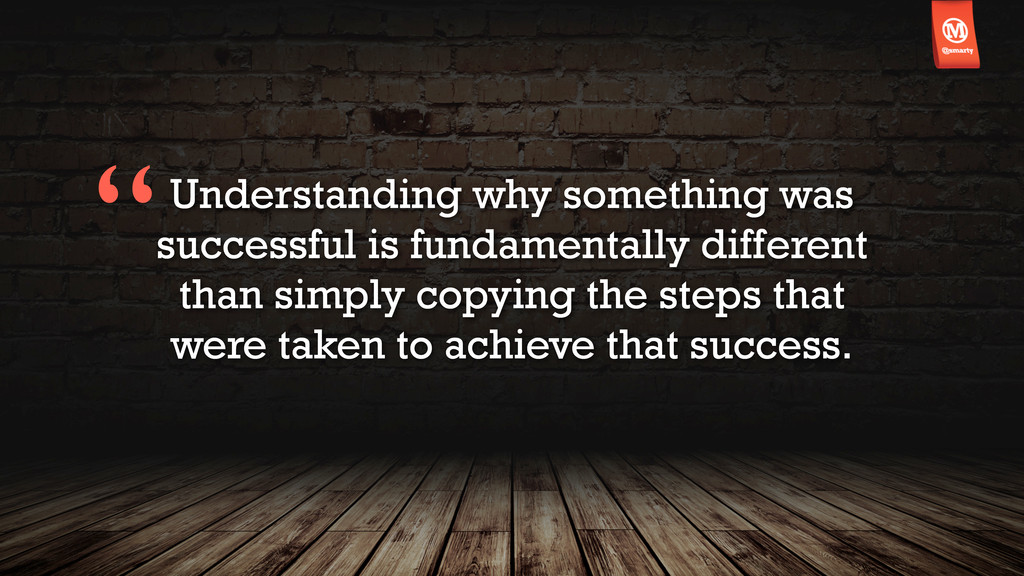 Understanding why something was successful is f...