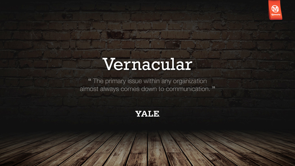 """Vernacular """" The primary issue within any organ..."""
