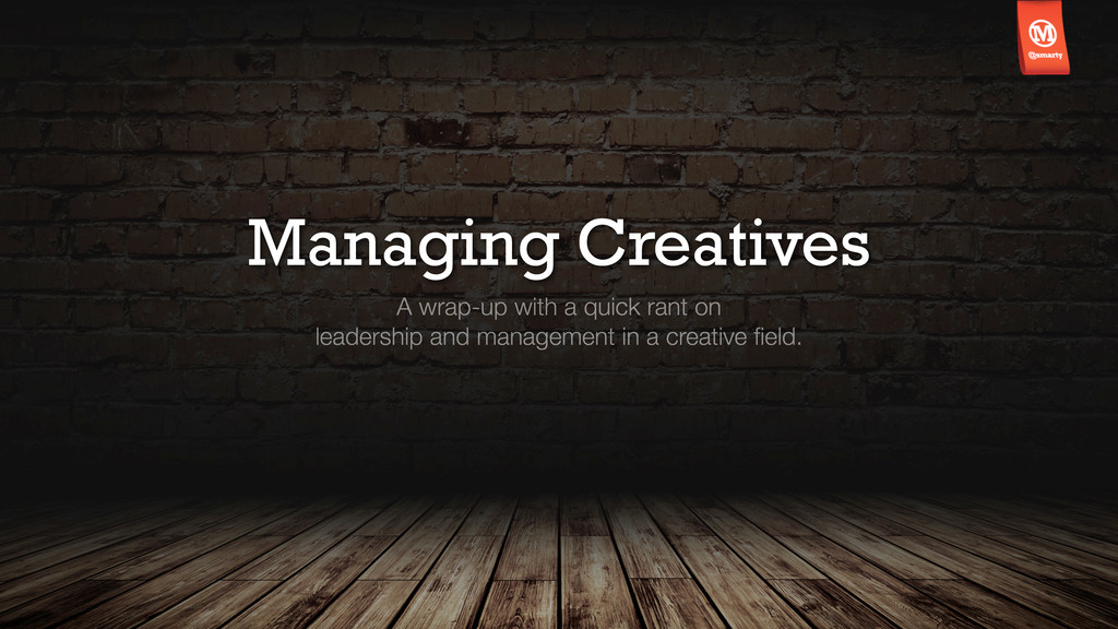 Managing Creatives A wrap-up with a quick rant ...