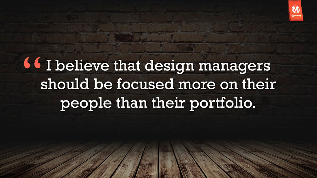 I believe that design managers should be focuse...