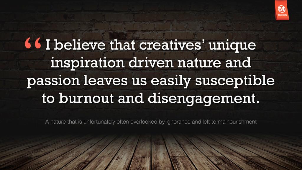 I believe that creatives' unique inspiration dr...