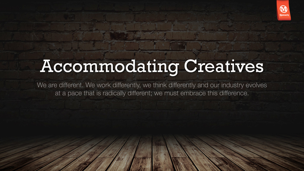 Accommodating Creatives We are different. We wo...