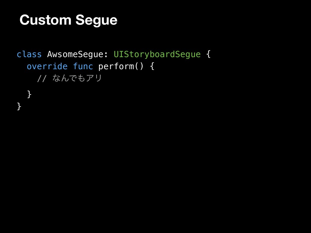 Custom Segue class AwsomeSegue: UIStoryboardSeg...