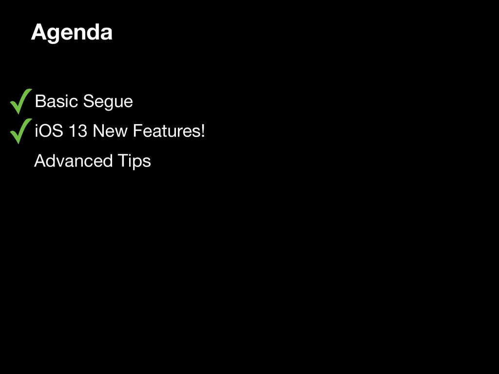Agenda ✓Basic Segue  ✓iOS 13 New Features!  • A...