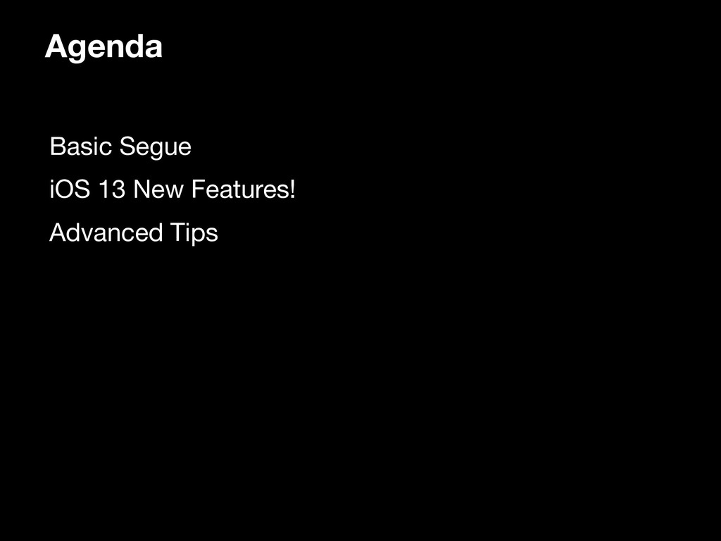 Agenda • Basic Segue  • iOS 13 New Features!  •...