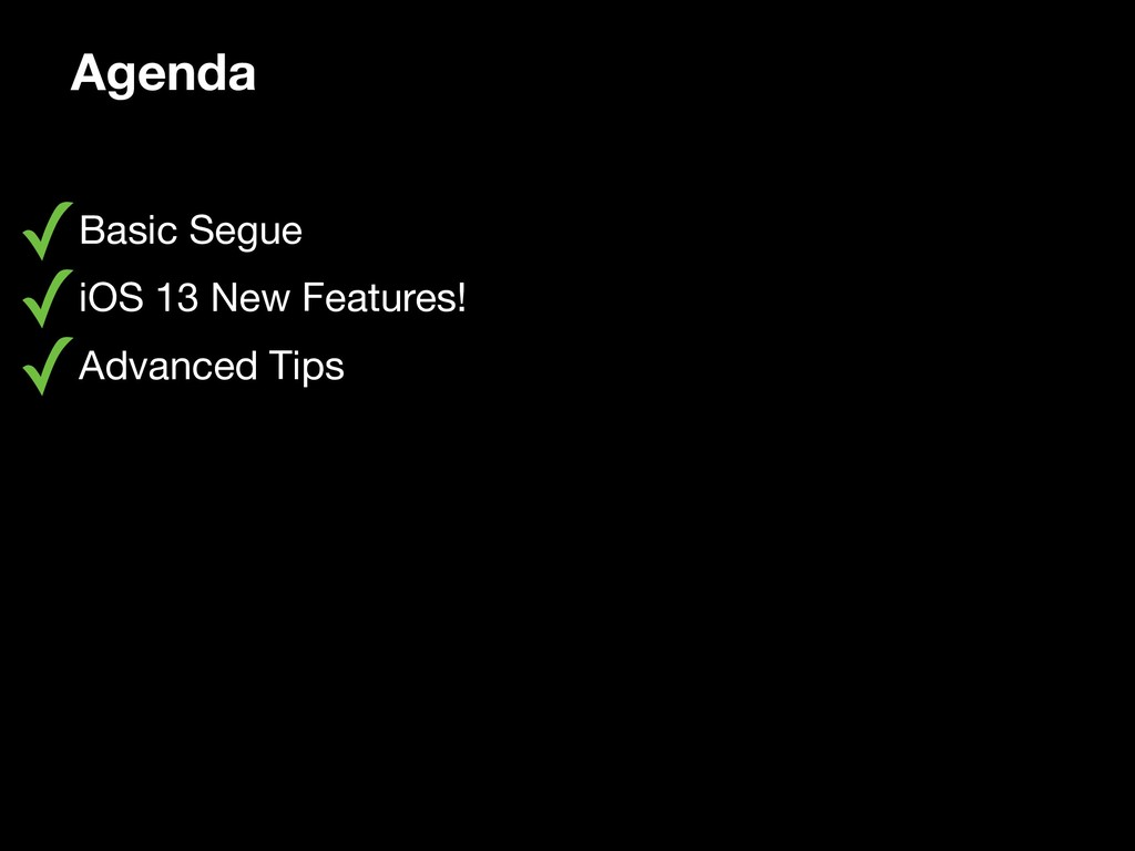 Agenda ✓Basic Segue  ✓iOS 13 New Features!  ✓Ad...