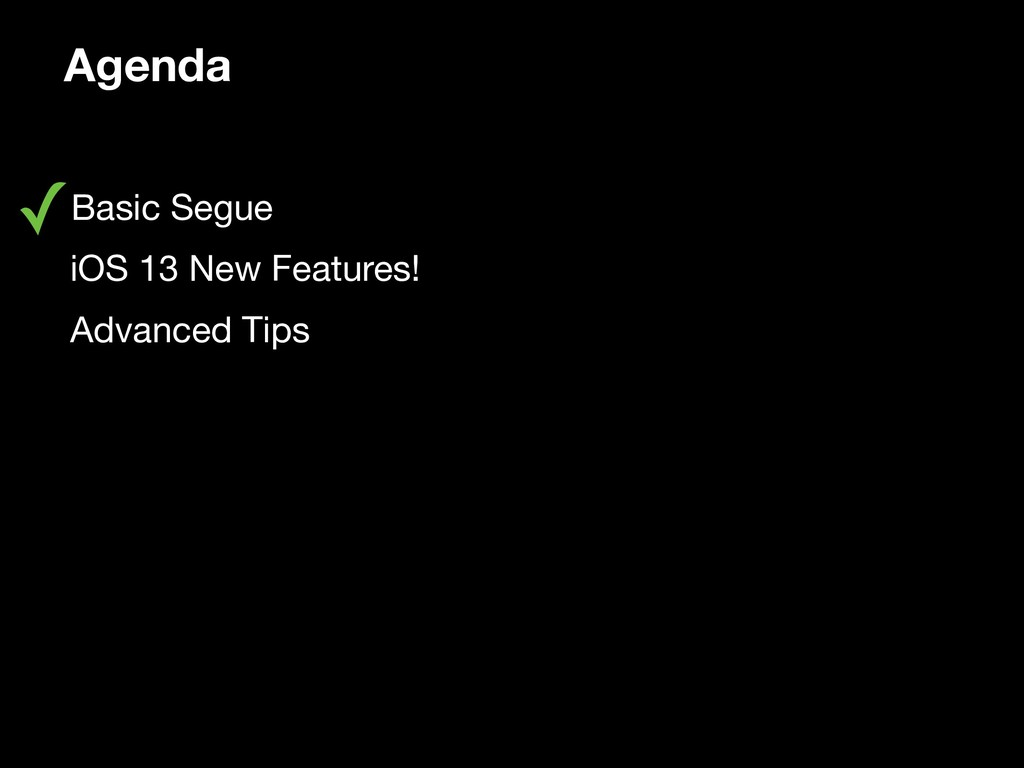 Agenda ✓Basic Segue  • iOS 13 New Features!  • ...