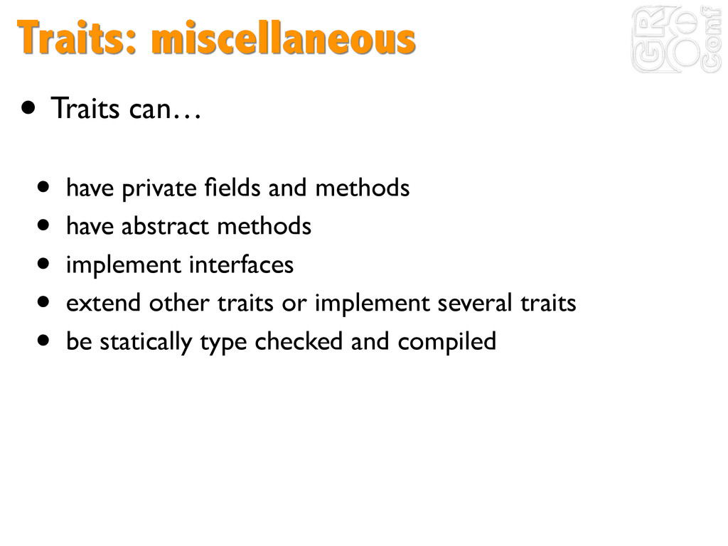 Traits: miscellaneous • Traits can…	 