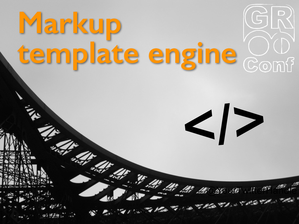 @YourTwitterHandle Markup template engine </>