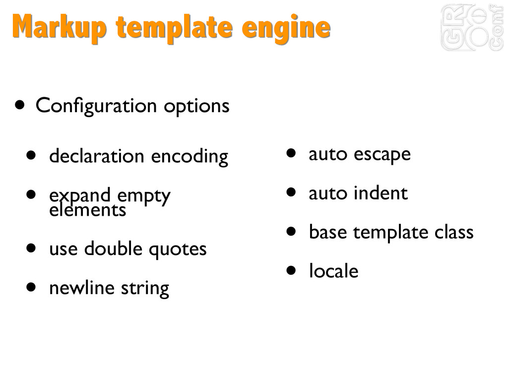Markup template engine ! • Configuration options...