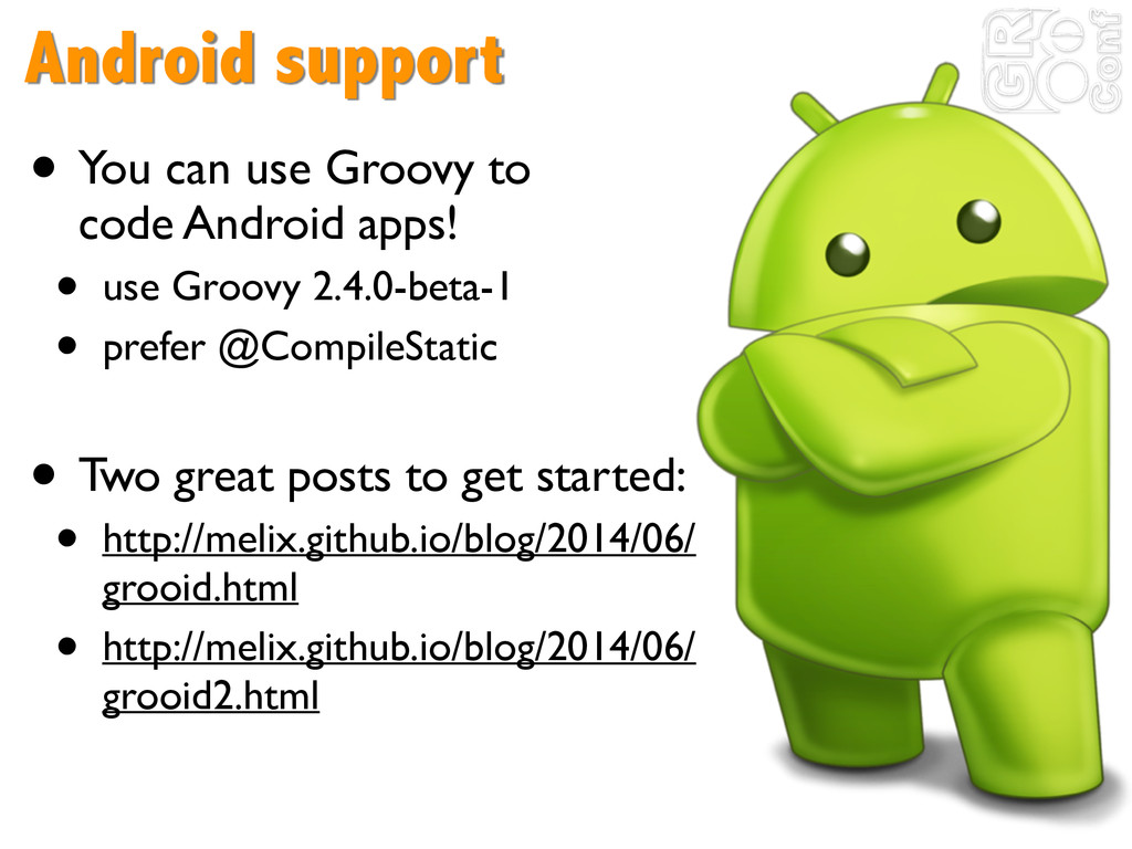 Android support • You can use Groovy to 