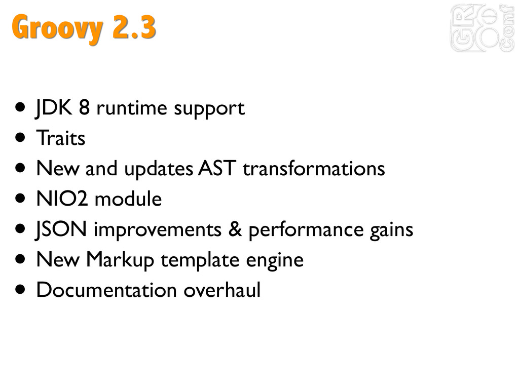 Groovy 2.3 ! • JDK 8 runtime support	 