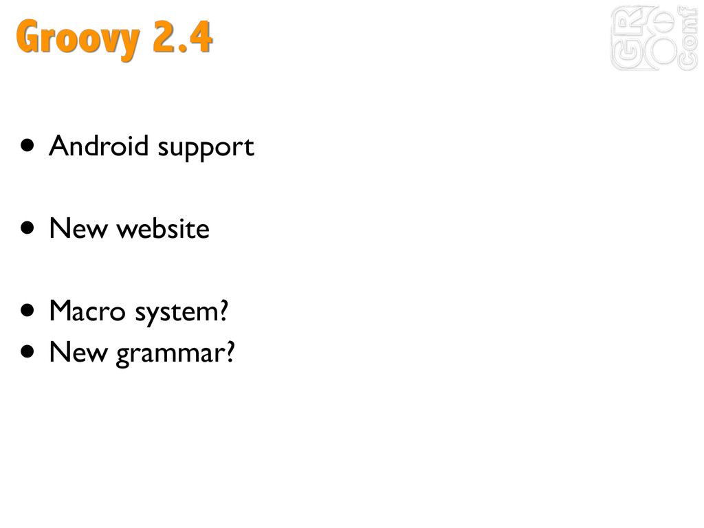 Groovy 2.4 ! • Android support	 