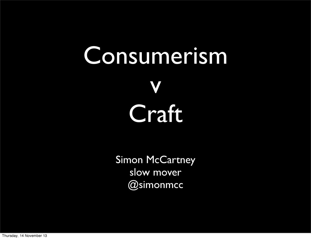 Consumerism v Craft Simon McCartney slow mover ...