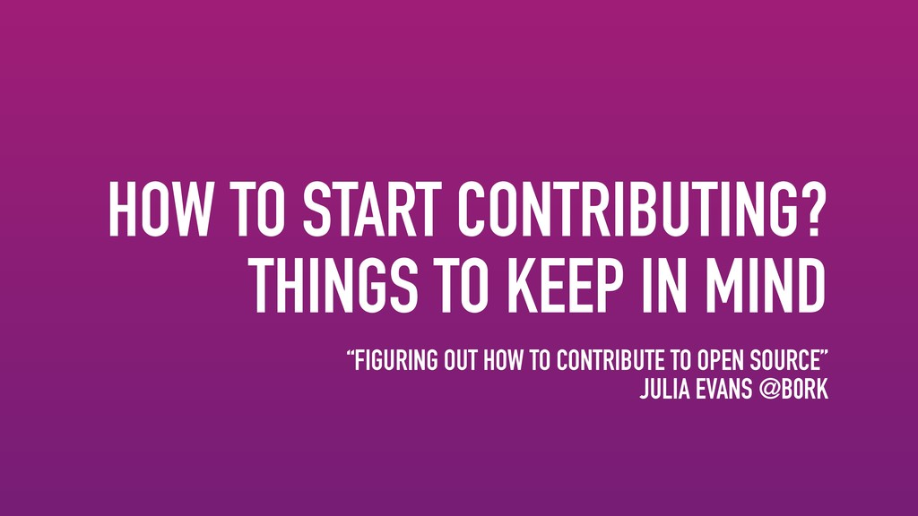 HOW TO START CONTRIBUTING? THINGS TO KEEP IN MI...
