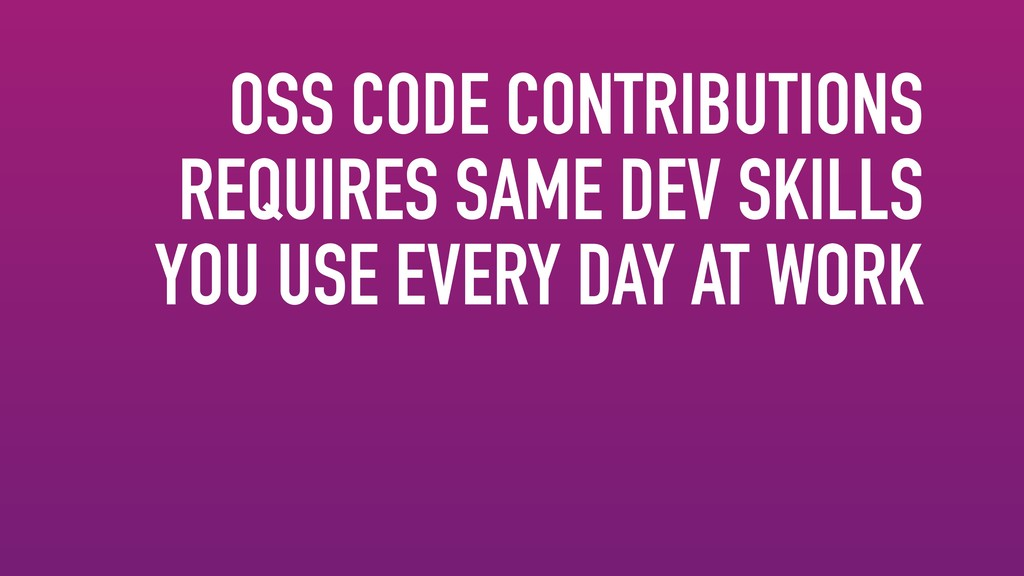 OSS CODE CONTRIBUTIONS REQUIRES SAME DEV SKILLS...