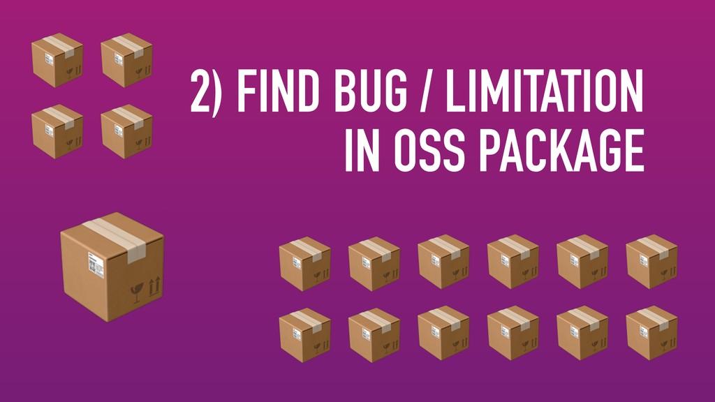 2) FIND BUG / LIMITATION IN OS...