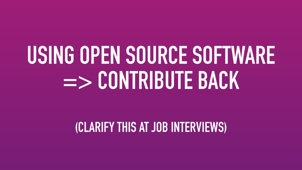 USING OPEN SOURCE SOFTWARE => CONTRIBUTE BACK (...
