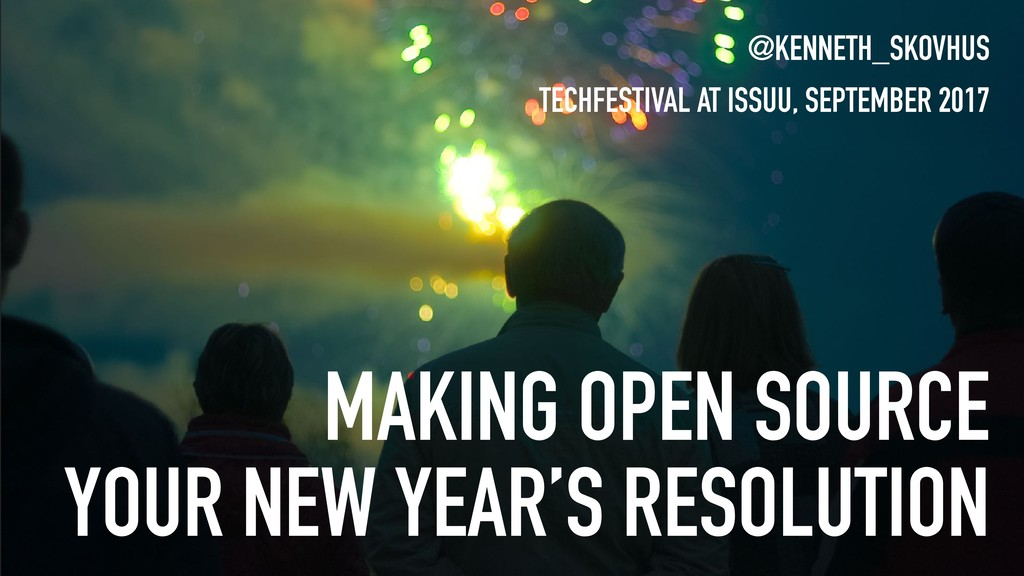 MAKING OPEN SOURCE YOUR NEW YEAR'S RESOLUTION @...