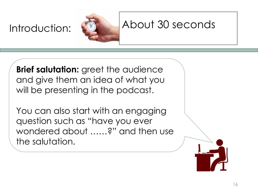 Introduction: 16 About 30 seconds Brief salutat...