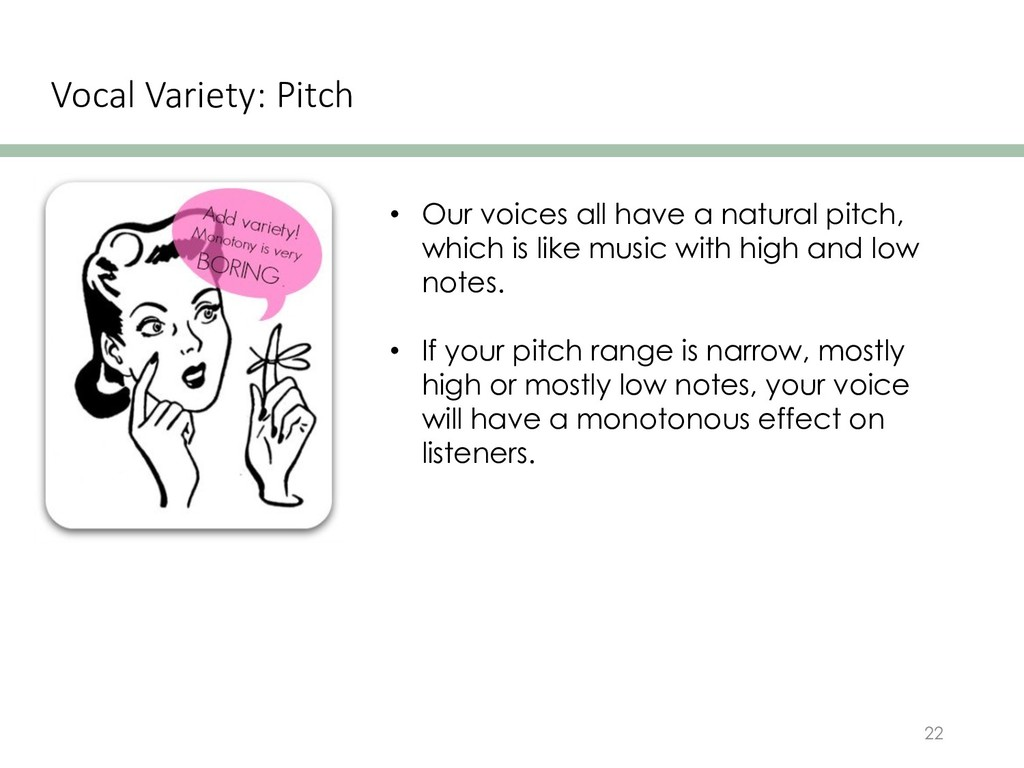 Vocal Variety: Pitch 22 • Our voices all have a...