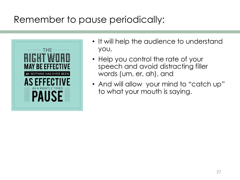 Remember to pause periodically: • It will help ...