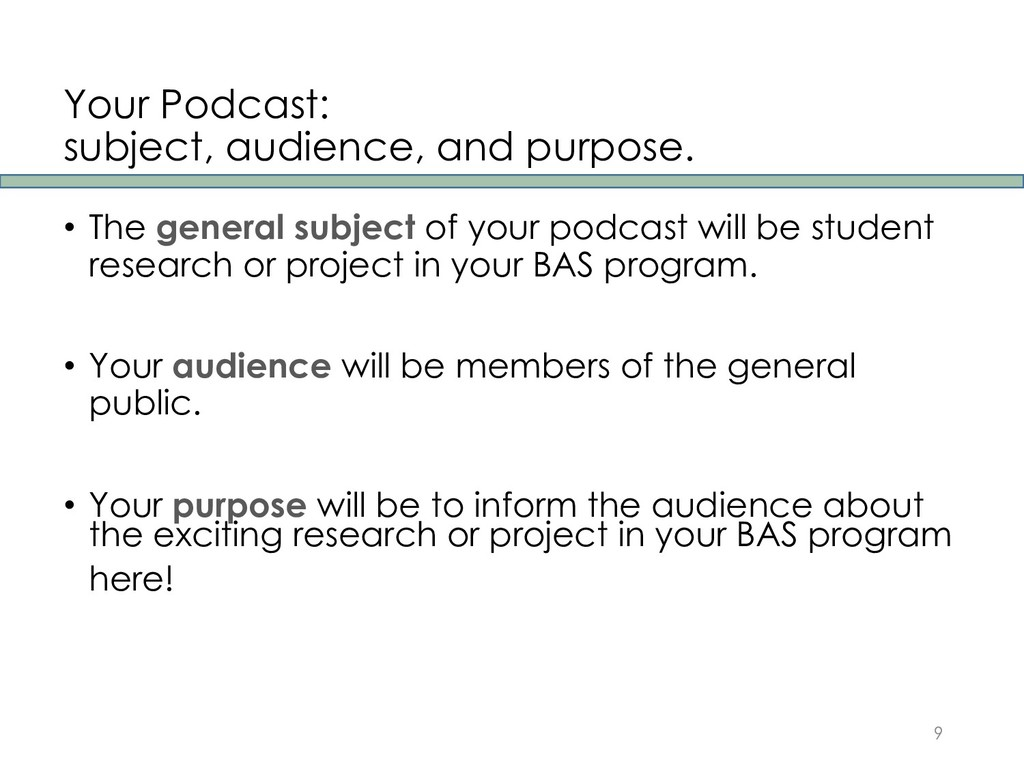 Your Podcast: subject, audience, and purpose. •...