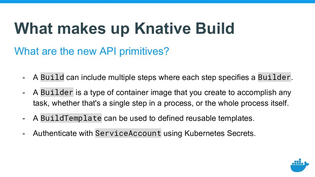What makes up Knative Build - A Build can inclu...