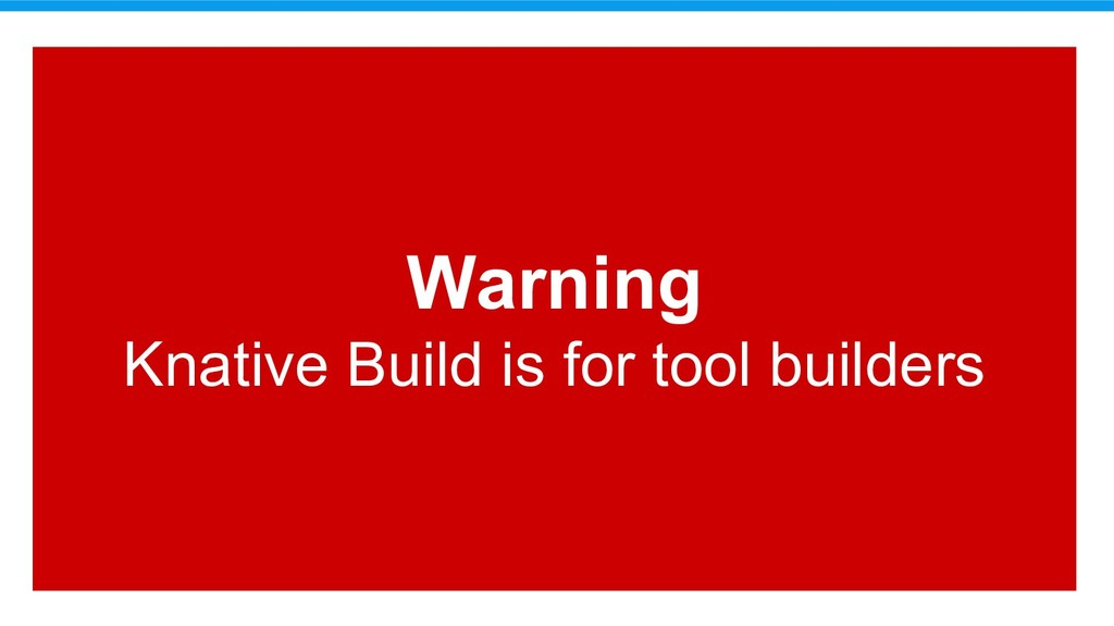 Warning Knative Build is for tool builders