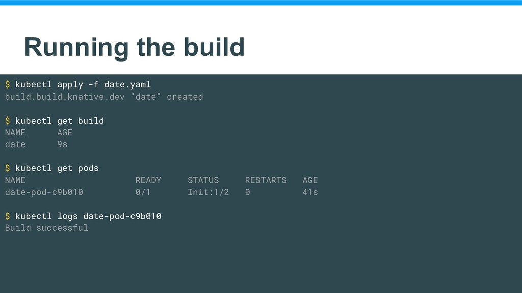 Running the build $ kubectl apply -f date.yaml ...