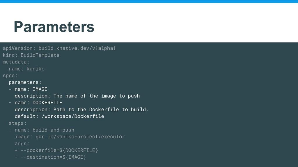 Parameters apiVersion: build.knative.dev/v1alph...