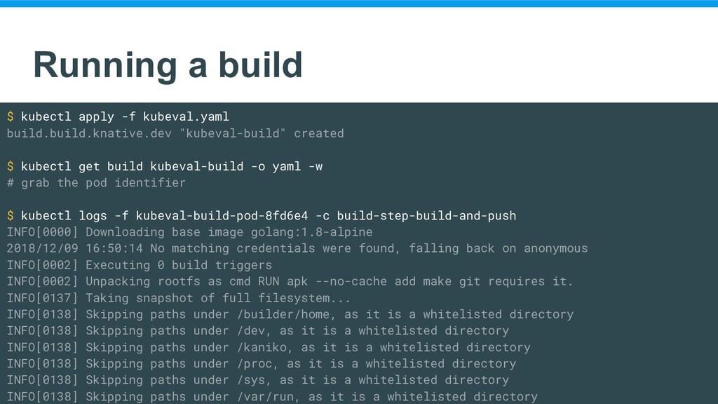 Running a build $ kubectl apply -f kubeval.yaml...