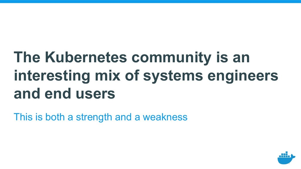 The Kubernetes community is an interesting mix ...