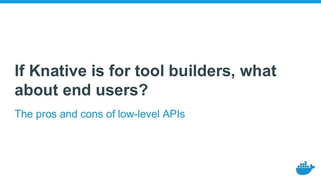 If Knative is for tool builders, what about end...