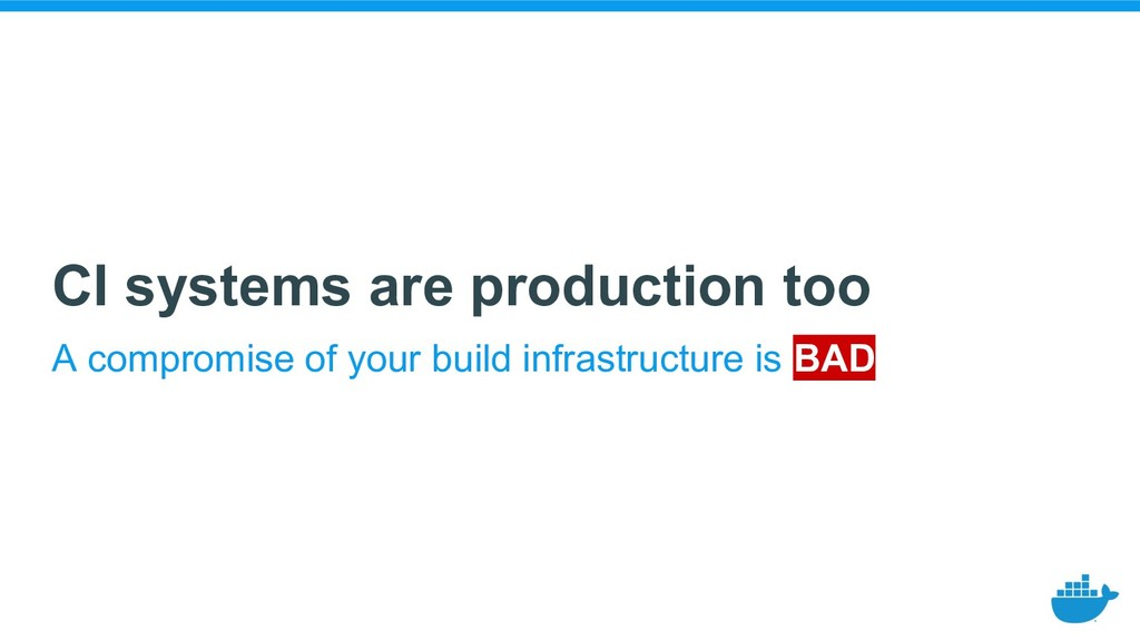 CI systems are production too A compromise of y...