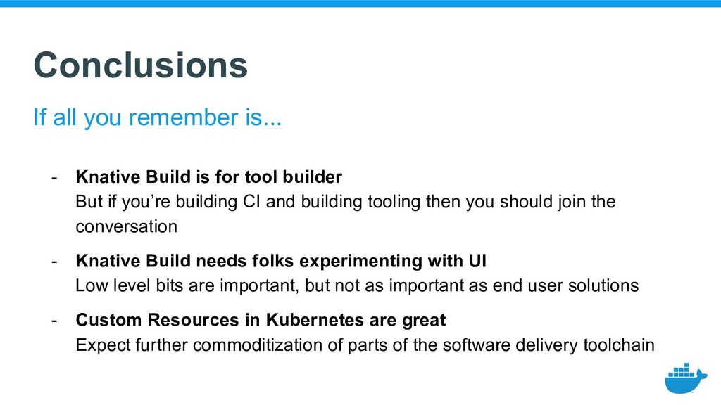 Conclusions - Knative Build is for tool builder...