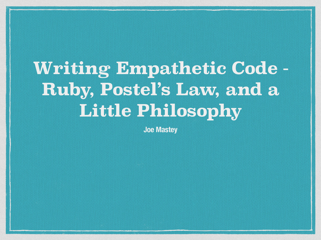 Writing Empathetic Code - Ruby, Postel's Law, a...
