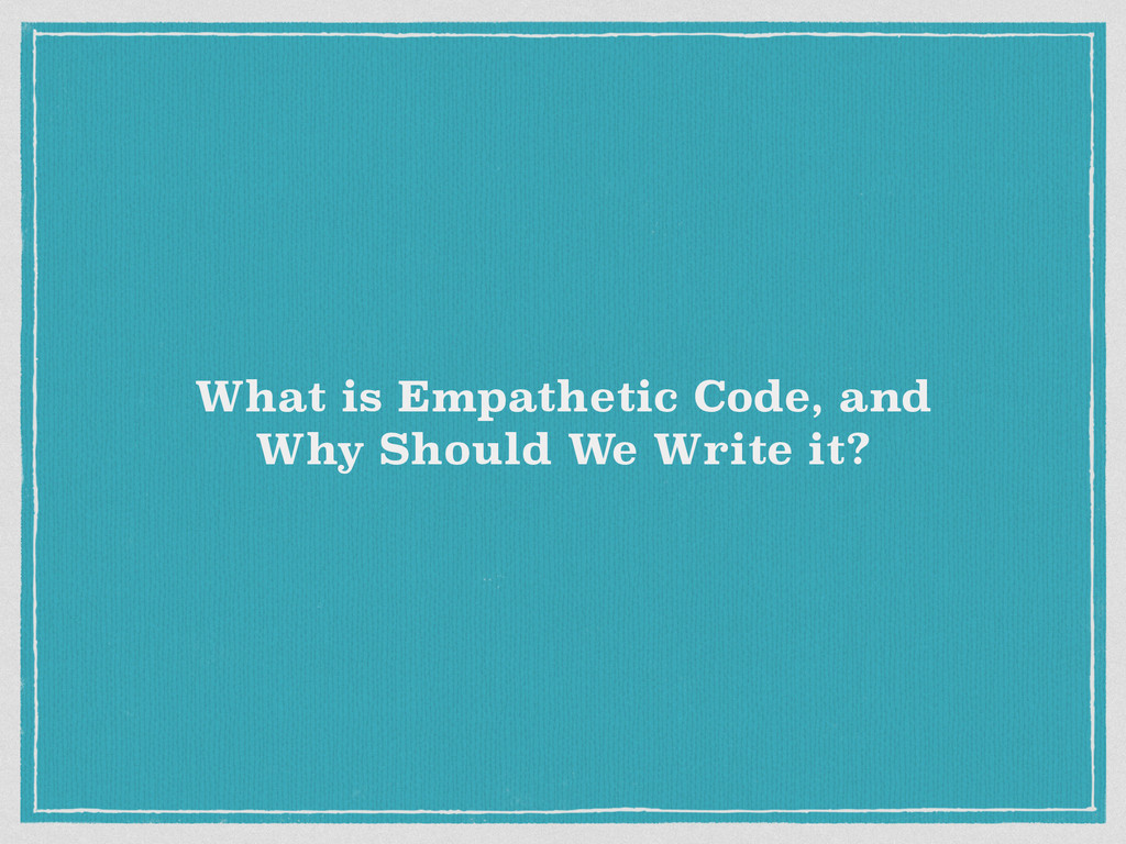 What is Empathetic Code, and Why Should We Writ...