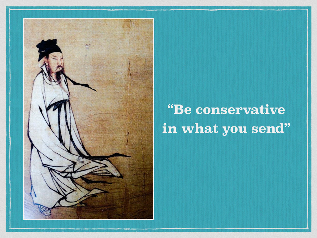"""Be conservative in what you send"""