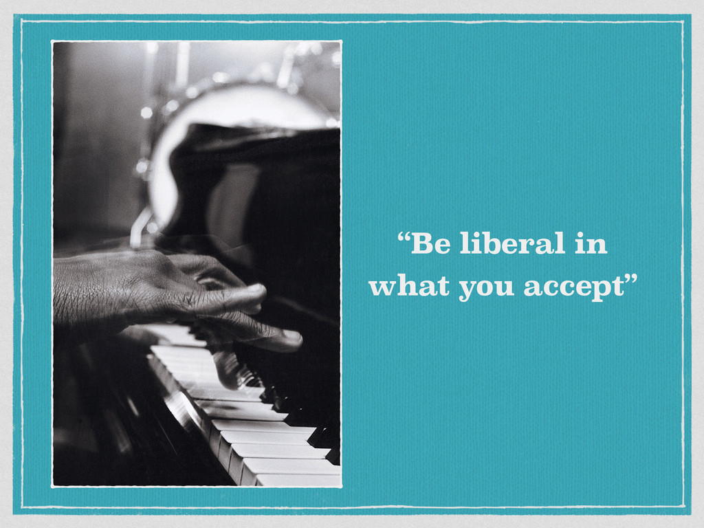 """Be liberal in what you accept"""