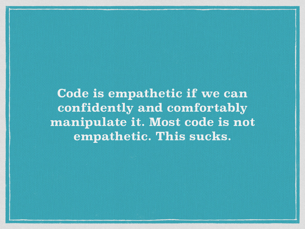 Code is empathetic if we can confidently and co...