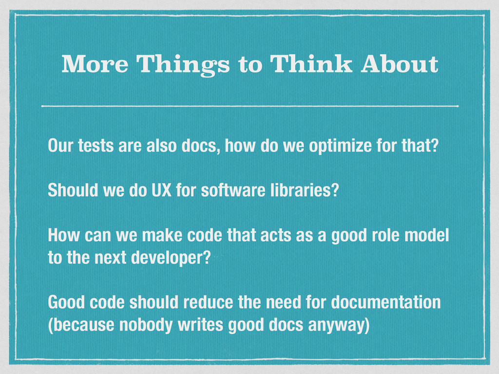 More Things to Think About Our tests are also d...