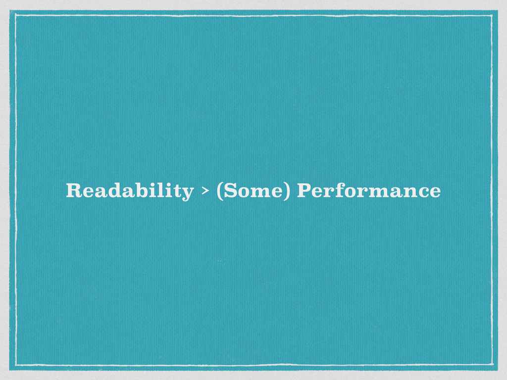 Readability > (Some) Performance