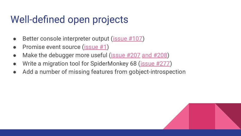 Well-defined open projects ● Better console inte...