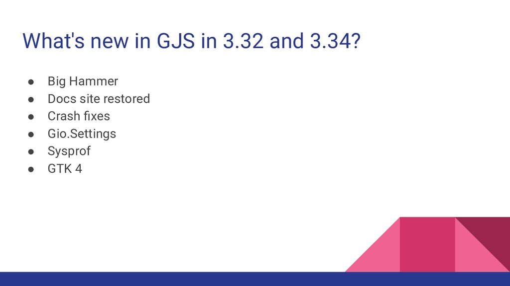 What's new in GJS in 3.32 and 3.34? ● Big Hamme...