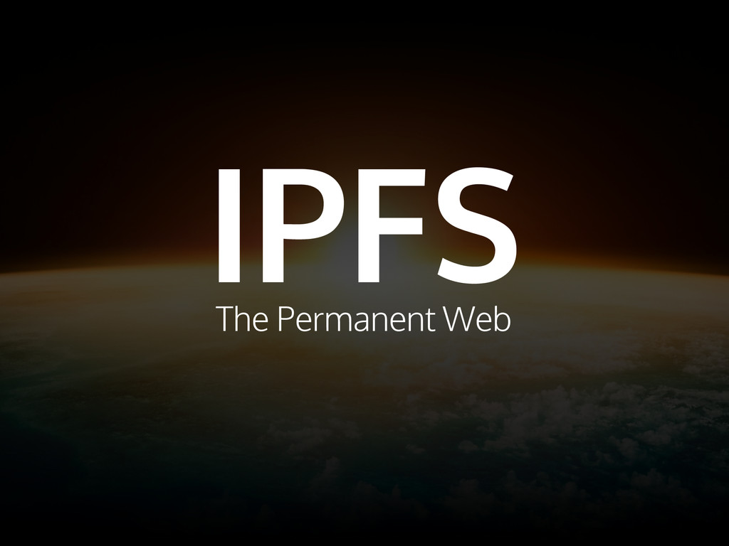 IPFS The Permanent Web
