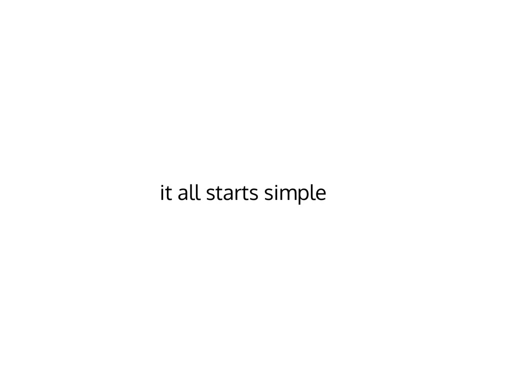 it all starts simple