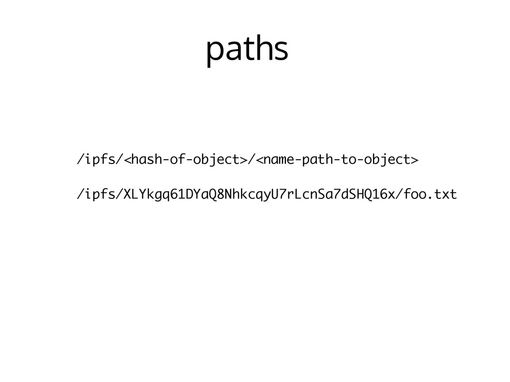 paths /ipfs/<hash-of-object>/<name-path-to-obje...