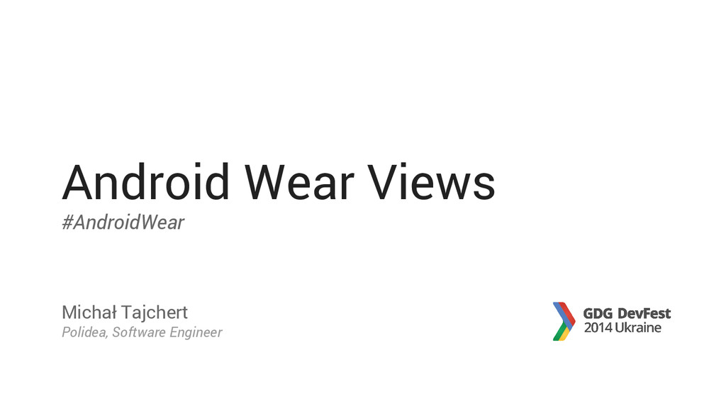 Android Wear Views #AndroidWear Michał Tajchert...